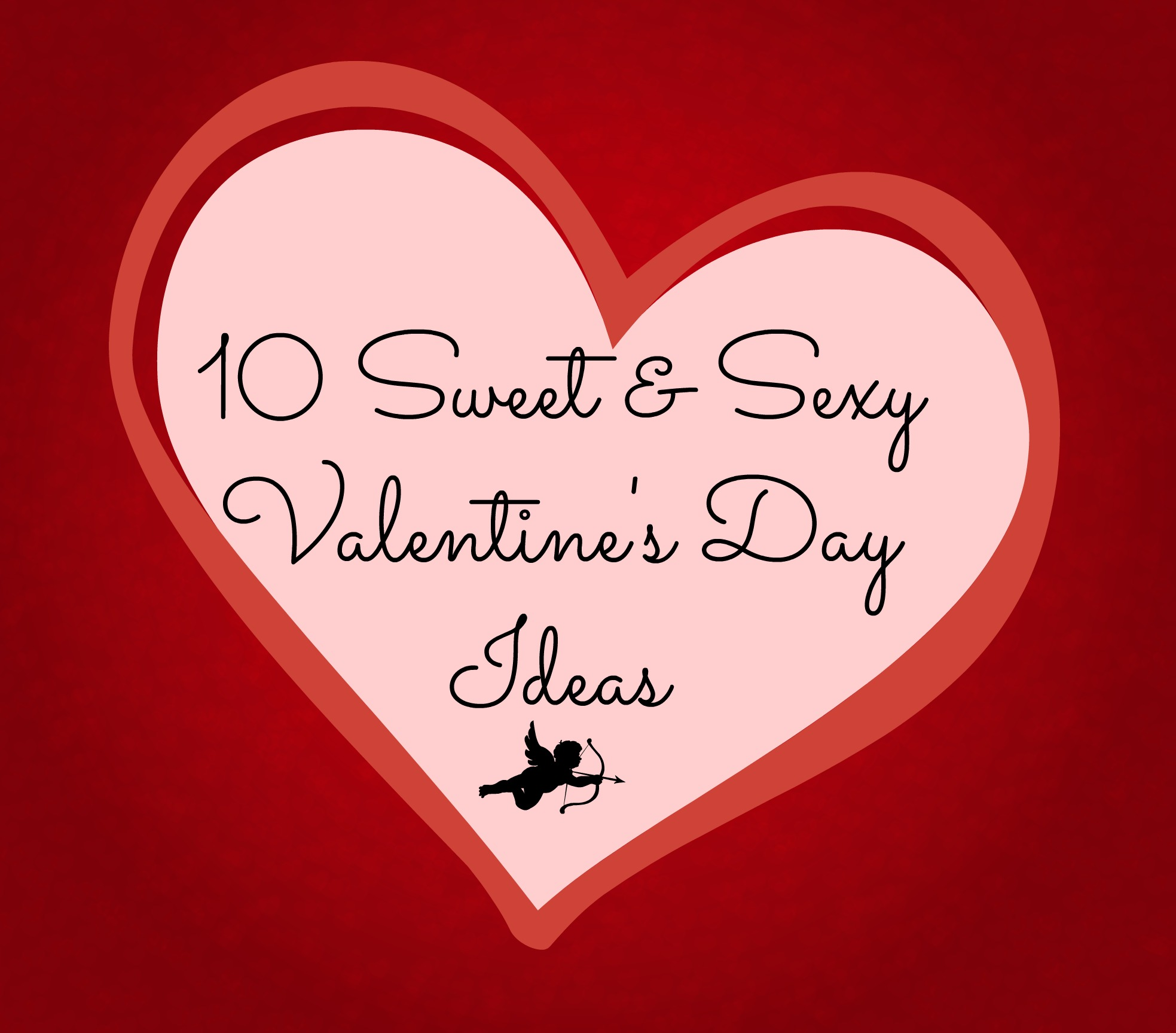 10 Sweet & Sexy Valentine's Day Ideas - momma in flip flops