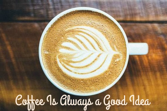 coffee is always a good idea - recipes